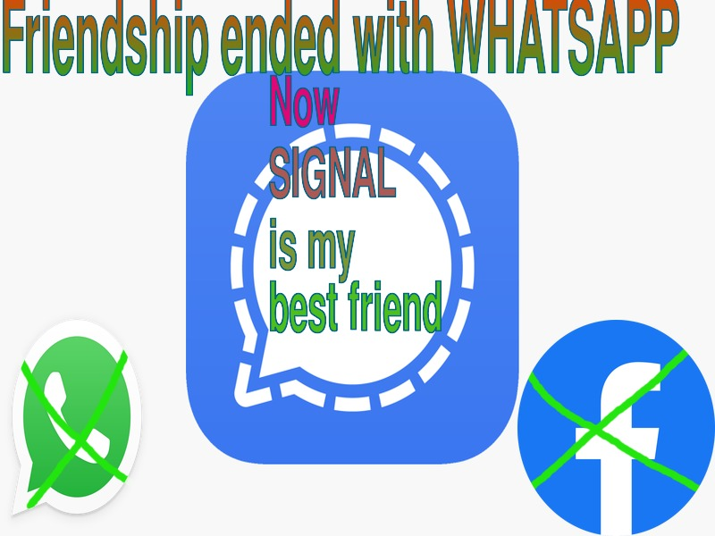 Friendship ended with WhatsApp. Now Signal is my best friend.